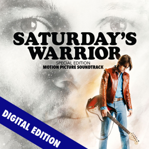 Saturday's Warrior - SPECIAL EDITION - The Motion Picture Soundtrack - MP3 - Now $11.99